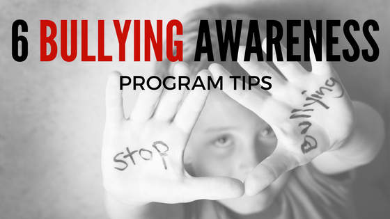 6 Helpful Tips to Implement a Successful Bullying Awareness Program