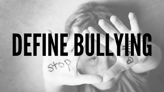 Define Bullying - Bullying Awareness Program Tips