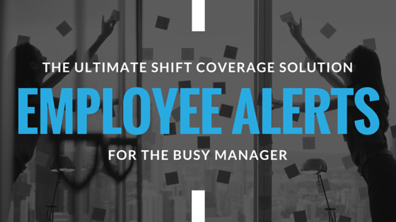 Employee Alerts - The Ultimate Shift Coverage Solution for the Busy Manager