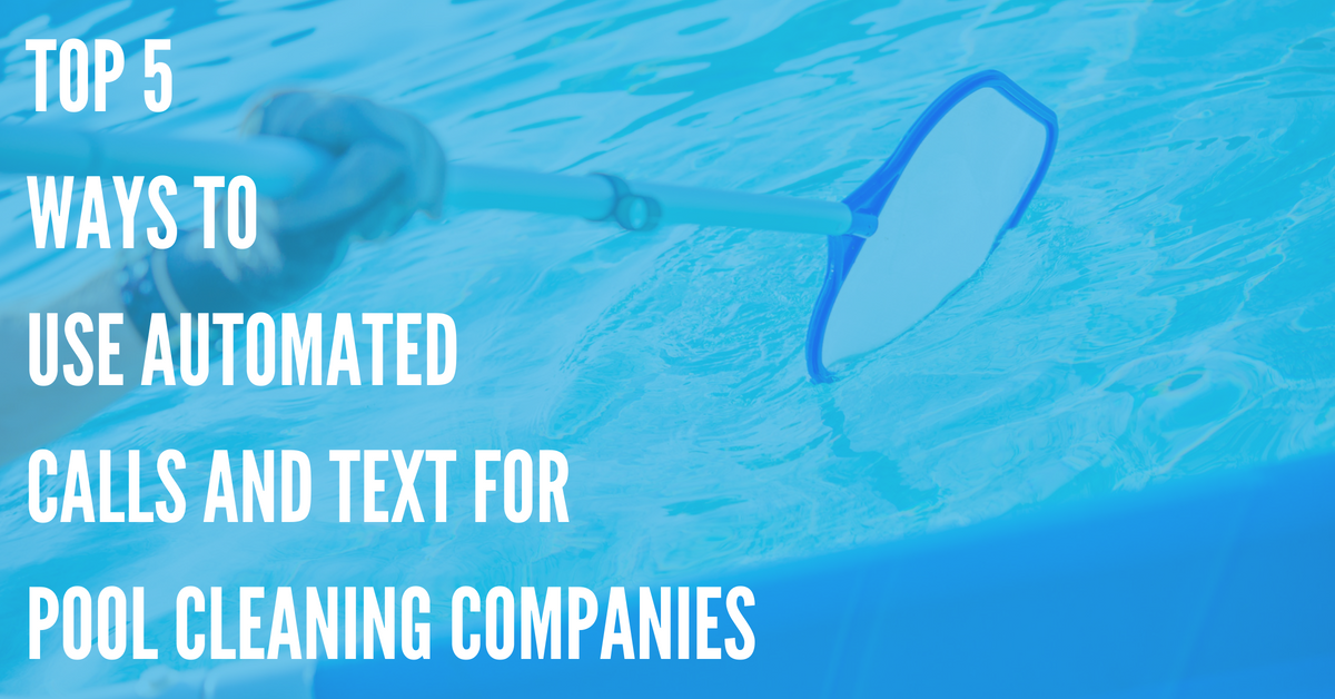 How Can Pool Cleaning Companies Use Automated Calls and Texts?