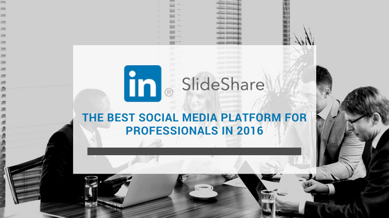SlideShare: The Best Social Media Platform For Professionals in 2016