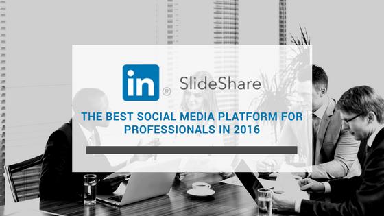 SlideShare: The Best Social Media Platform For Professionals in 2016