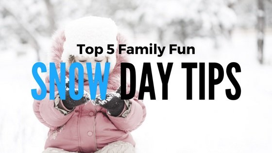 5 Tips For Turning a Snow Day into a Family Fun Day