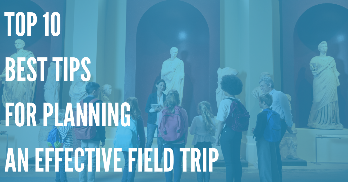 Top 10 Best Tips for Planning an Effective Field Trip