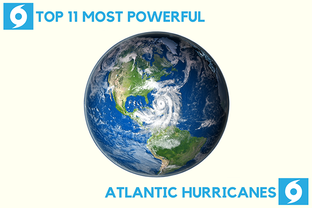 Top 11 Most Powerful Atlantic Hurricanes