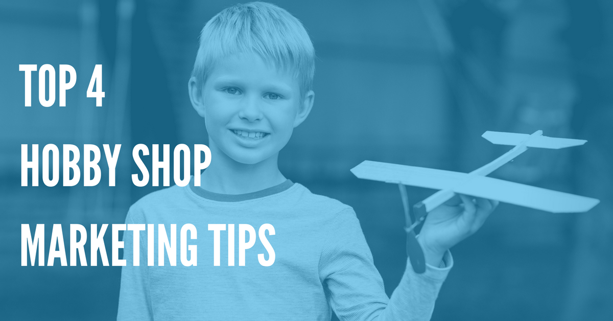 Top 4 Hobby Shop Marketing Tips