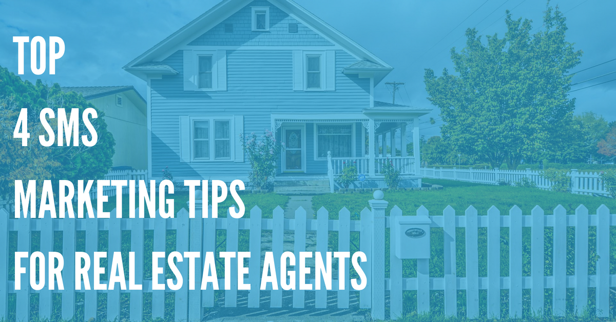 Top 4 SMS Marketing Tips for Real Estate Agents