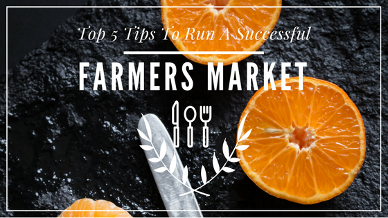 Top 5 Tips to Run a Successful Farmers Market