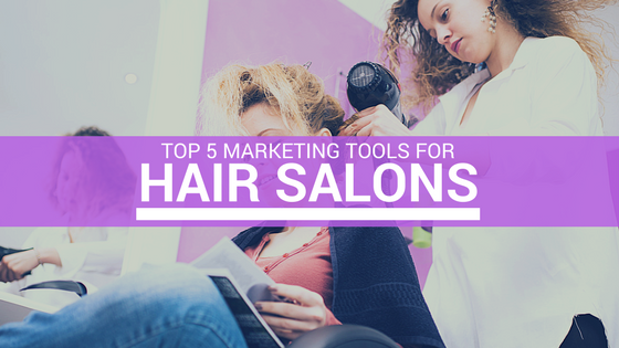 Top 5 Marketing Tools for Hair Salons
