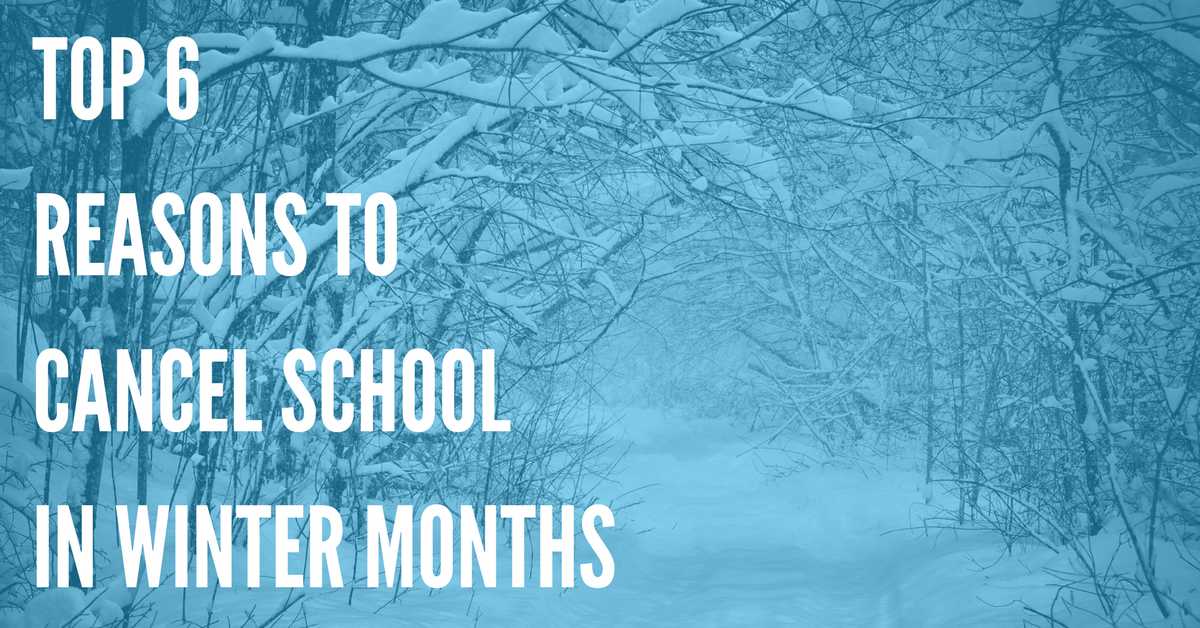 Top 6 Reasons to Cancel School in Winter Months