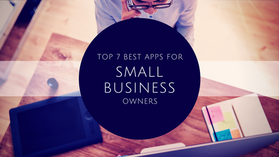 Top 7 Best Apps for Small Business Owners