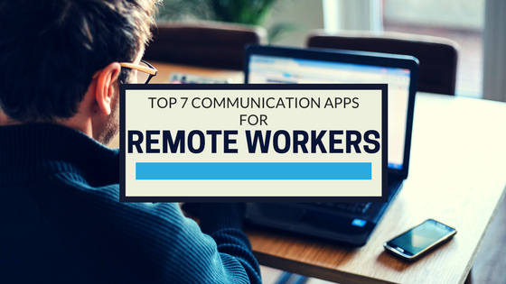 Top 7 Great Communication Apps for Remote Workers