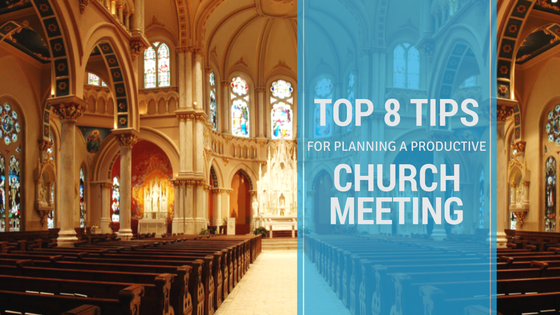 Top 8 Best Tips for Planning a Productive Church Meeting