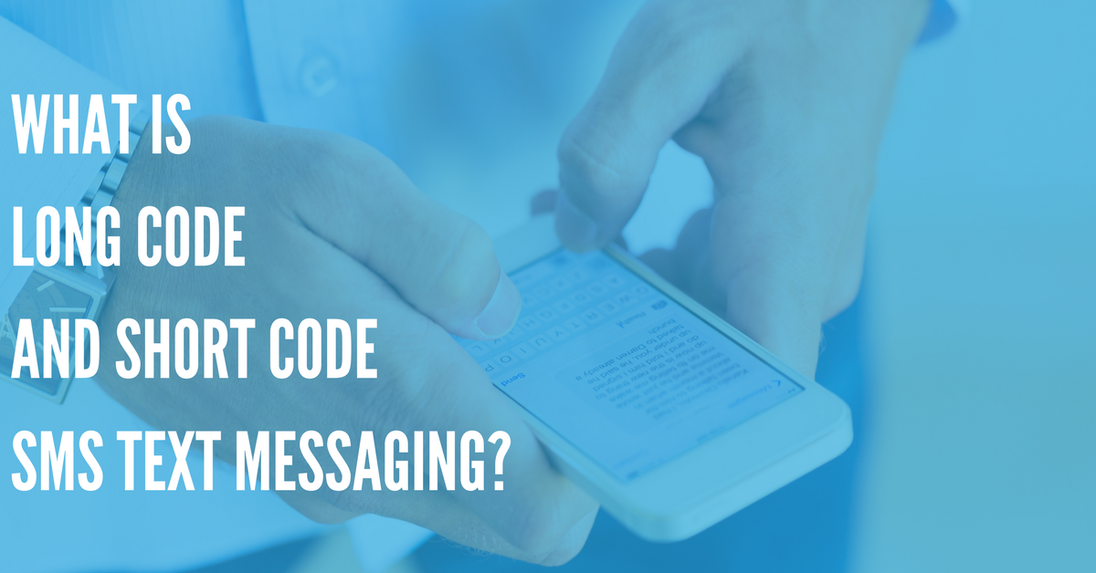 What Is Long Code SMS and Short Code Text Messaging?