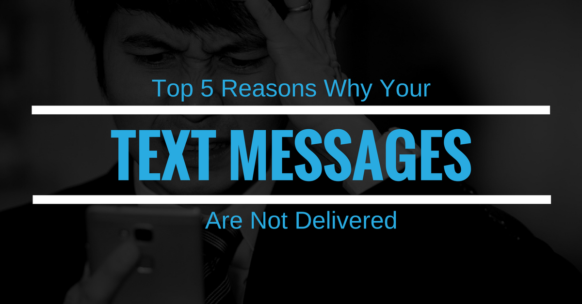 Top 5 Reasons Why Your Text Messages Are Not Delivered